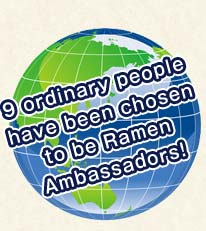 9 ordinary people have been chosen to be Ramen Ambassadors!