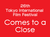 26th Tokyo International Film Festival Comes to a Close