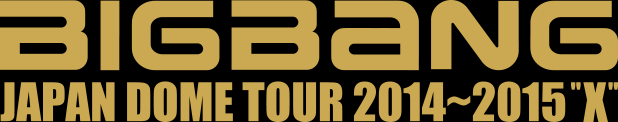 "BIGBANG JAPAN DOME TOUR 2014~2015""X"""