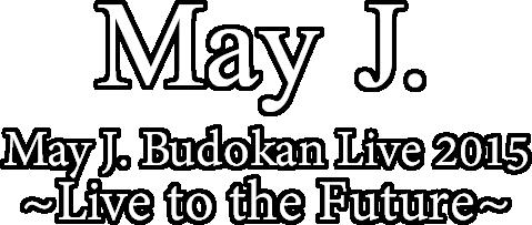 May J. Budokan Live 2015 ~Live to the Future~