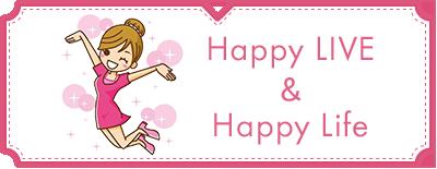 Happy LIVE & Happy Life