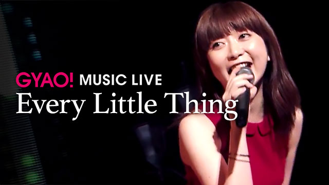 【GYAO! MUSIC LIVE】Every Little Thing 『EVERY LITTLE THING 15th Anniversary Concert Tour 2011-2012 ORDINARY』